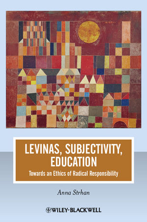 Levinas, Subjectivity, Education: Towards an Ethics of Radical Responsibility (1118312376) cover image