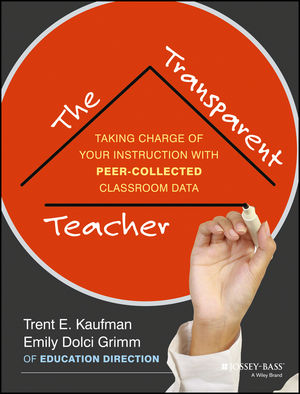 The Transparent Teacher: Taking Charge of Your Instruction with Peer-Collected Classroom Data (1118487176) cover image