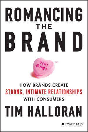 Romancing the Brand: How Brands Create Strong, Intimate Relationships with Consumers (1118828976) cover image