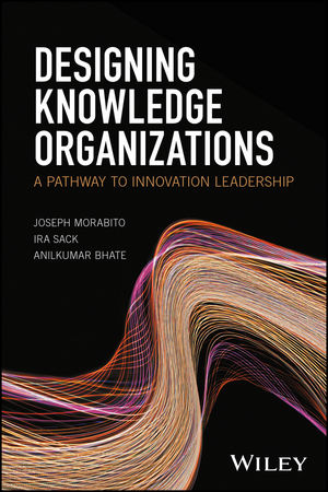 Designing Knowledge Organizations: A Pathway to Innovation Leadership (1119078776) cover image