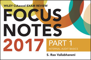 Wiley CIAexcel Exam Review Focus Notes 2017, Part 1: Internal Audit Basics
