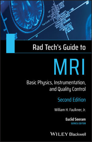 Rad Tech's Guide to MRI: Basic Physics, Instrumentation, and Quality Control, 2nd Edition