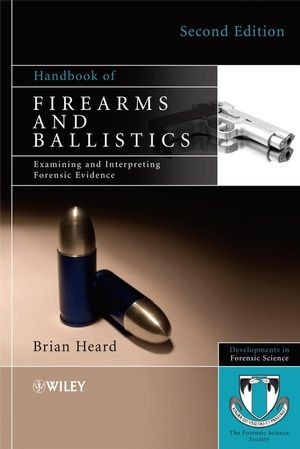 Handbook of Firearms and Ballistics: Examining and Interpreting Forensic Evidence, 2nd Edition (1119964776) cover image