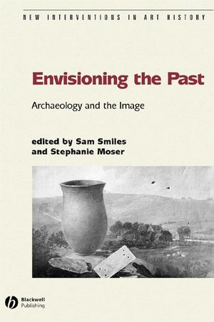 Envisioning the Past: Archaeology an the Image (1405137576) cover image