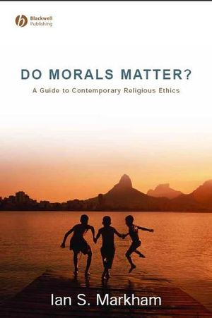 Do Morals Matter?: A Guide to Contemporary Religious Ethics (1405153776) cover image