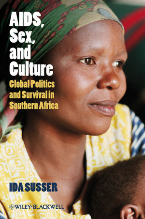 AIDS, Sex, and Culture: Global Politics and Survival in Southern Africa (1405155876) cover image
