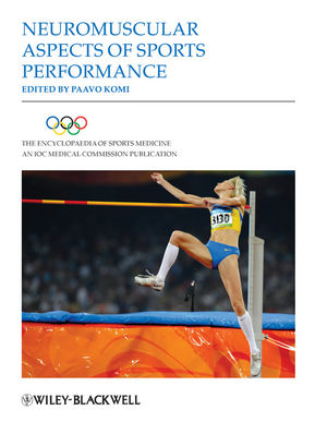 The Encyclopaedia of Sports Medicine: An IOC Medical Commission Publication, Volume XVII, Neuromuscular Aspects of Sports Performance (1444334476) cover image