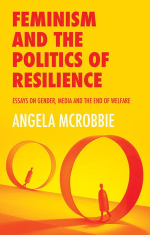 Feminism and the Politics of 'Resilience': Essays on Gender, Media and the End of Welfare