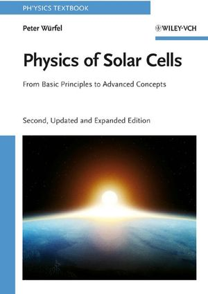 Physics of Solar Cells: From Basic Principles to Advanced Concepts, 2nd Edition (3527408576) cover image