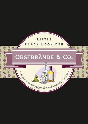 Little Black Book der Obstbrände & Co.: Ein klares Lesevergnügen für hochprozentige Genüsse
