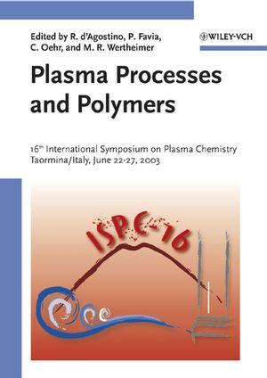 Plasma Processes and Polymers: 16th International Symposium on Plasma Chemistry Taormina, Italy June 22-27, 2003 (3527605576) cover image