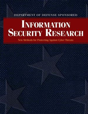 Department of Defense Sponsored Information Security Research: New Methods for Protecting Against Cyber Threats