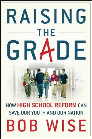 Raising the Grade: How High School Reform Can Save Our Youth and Our Nation (0470180277) cover image