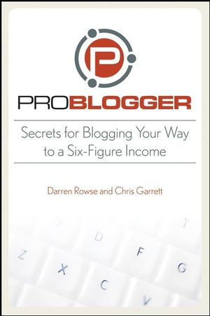 ProBlogger: Secrets for Blogging Your Way to a Six-Figure Income (0470246677) cover image