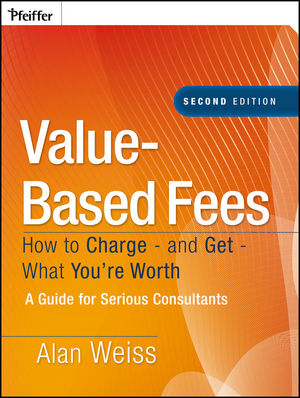 Value-Based Fees: How to Charge - and Get - What You