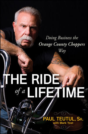 The Ride of a Lifetime: Doing Business the Orange County Choppers Way (0470449977) cover image