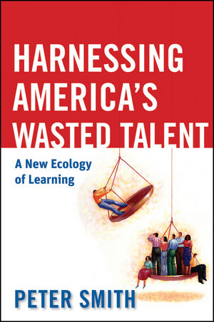 Harnessing America's Wasted Talent: A New Ecology of Learning (0470597577) cover image