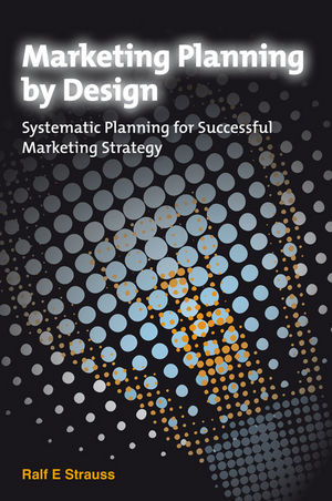 Marketing Planning by Design: Systematic Planning for Successful Marketing Strategy
