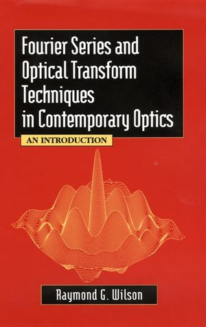 Fourier Series and Optical Transform Techniques in Contemporary Optics: An Introduction (0471303577) cover image