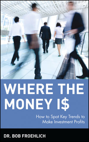 Where the Money Is: How to Spot Key Trends to Make Investment Profits (0471393177) cover image