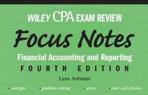 Wiley CPA Examination Review Focus Notes: Financial Accounting and Reporting, 4th Edition