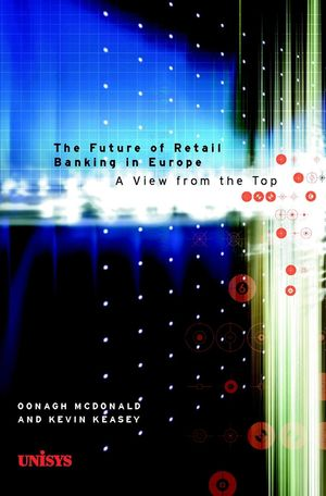 The Future of Retail Banking in Europe: A View from the Top  (0471892777) cover image