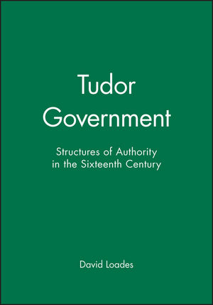 Tudor Government: Structures of Authority in the Sixteenth Century (0631191577) cover image