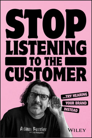 Stop Listening to Your Customer: Try hearing your brand instead