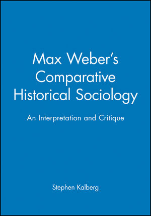 Max Weber's Comparative Historical Sociology: An Interpretation and Critique