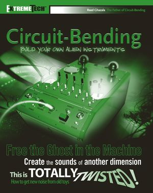 Circuit-Bending: Build Your Own Alien Instruments (0764588877) cover image