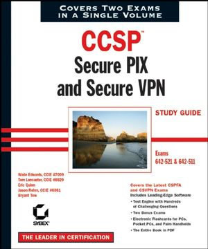 CCSP: Secure PIX and Secure VPN Study Guide: Exams 642-521 and 642-511
