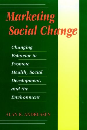 Marketing Social Change: Changing Behavior to Promote Health, Social Development, and the Environment