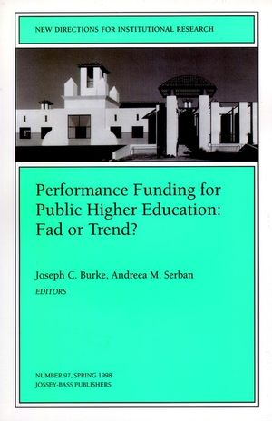 Performance Funding for Public Higher Education: Fad or Trend?: New Directions for Institutional Research, Number 97