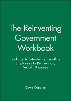 The Reinventing Government Workbook: Package A: Introducing Frontline Employees to Reinvention, Set of 10 copies