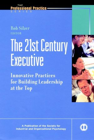 The 21st Century Executive: Innovative Practices for Building Leadership at the Top