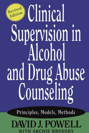 Clinical Supervision in Alcohol and Drug Abuse Counseling: Principles, Models, Methods, Revised Edition (0787973777) cover image