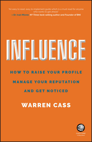 Influence: How to Raise Your Profile, Manage Your Reputation and Get Noticed (0857087177) cover image