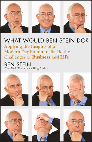 Book Cover Image for What Would Ben Stein Do?: Applying the Wisdom of a Modern-Day Prophet to Tackle the Challenges of Work and Life