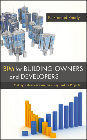BIM for Building Owners and Developers: Making a Business Case for Using BIM on Projects (1118128877) cover image