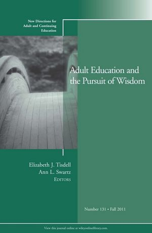 Adult Education and the Pursuit of Wisdom: New Directions for Adult and Continuing Education, Number 131 (1118133277) cover image