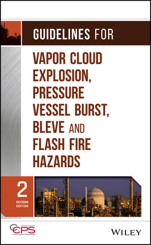 Guidelines for Vapor Cloud Explosion, Pressure Vessel Burst, BLEVE and Flash Fire Hazards, 2nd Edition (1118209877) cover image