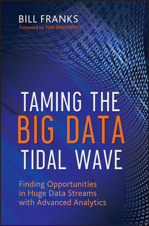Taming The Big Data Tidal Wave: Finding Opportunities in Huge Data Streams with Advanced Analytics (1118241177) cover image