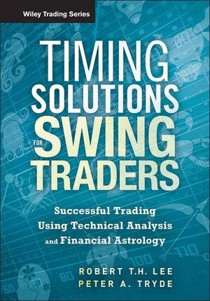 Timing Solutions for Swing Traders: Successful Trading Using Technical Analysis and Financial Astrology