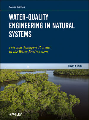 Water-Quality Engineering in Natural Systems: Fate and Transport Processes in the Water Environment, 2nd Edition (1118459377) cover image
