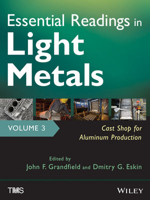 Essential Readings in Light Metals, Volume 3, Cast Shop for Aluminum Production (1118647777) cover image