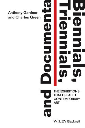 Biennials, Triennials, and Documenta: The Exhibitions that Created Contemporary Art (1119212677) cover image