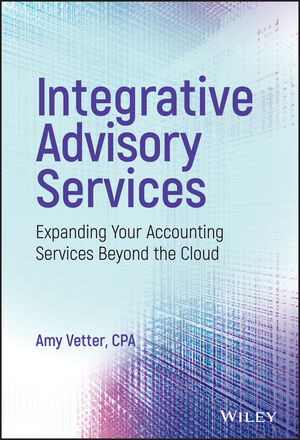Integrative Advisory Services: Expanding Your Accounting Services Beyond the Cloud