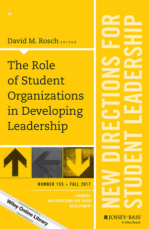 The Role of Student Organizations in Developing Leadership: New Directions for Student Leadership, Number 155