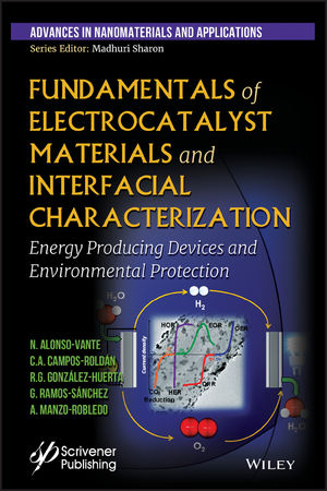 Fundamentals of Electrocatalyst Materials and Interfacial Characterization: Energy Producing Devices and Environmental Protection