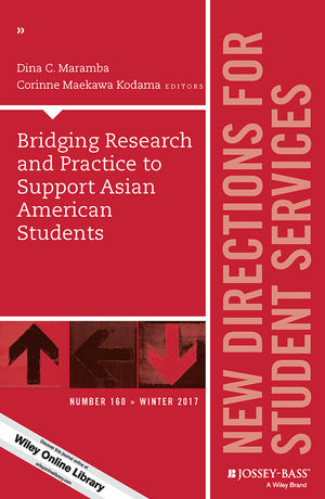 Bridging Research and Practice to Support Asian American Students: New Directions for Student Services, Number 160